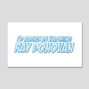 I'd Rather Be Watching Ray Donovan 22x14 Wall Peel
