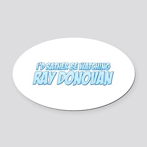 I'd Rather Be Watching Ray Donovan Oval Car Magnet