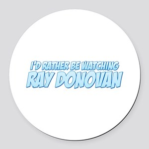 I'd Rather Be Watching Ray Donovan Round Car Magne