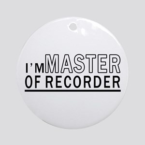 I Am Master Of Recorder Round Ornament