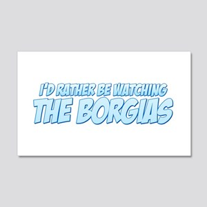 I'd Rather Be Watching The Borgias 22x14 Wall Peel