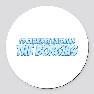 I'd Rather Be Watching The Borgias Round Car Magne