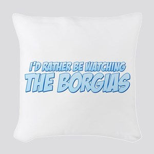 I'd Rather Be Watching The Borgias Woven Throw Pil