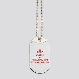 Keep Calm by focusing on My Hairdresser Dog Tags