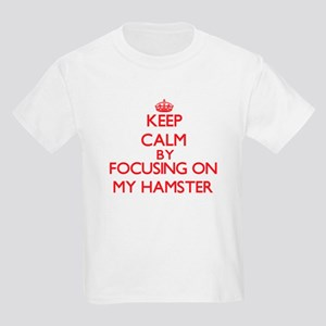 Keep Calm by focusing on My Hamster T-Shirt