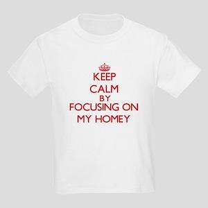 Keep Calm by focusing on My Homey T-Shirt