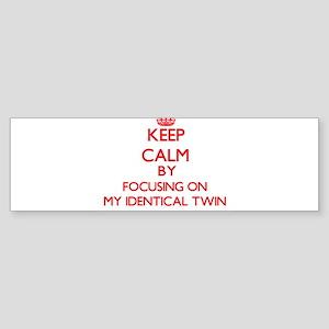 Keep Calm by focusing on My Identic Bumper Sticker