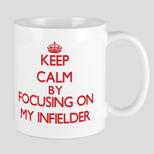 Keep Calm by focusing on My Infielder Mugs