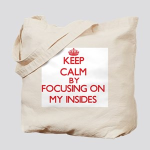 Keep Calm by focusing on My Insides Tote Bag
