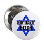 """Six Days, Bitch"" 2.25"" Button (100 pack)"