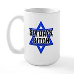 """""""Six Days, Bitch"""" Large Mug"""