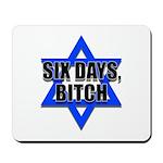 """Six Days, Bitch"" Mousepad"