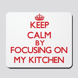 Keep Calm by focusing on My Kitchen Mousepad