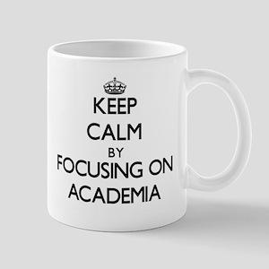 Keep Calm by focusing on Academia Mugs