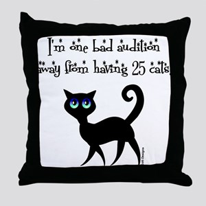 One Bad Audition Away Throw Pillow