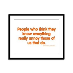 People Who Think They Know Everything... Framed Pa