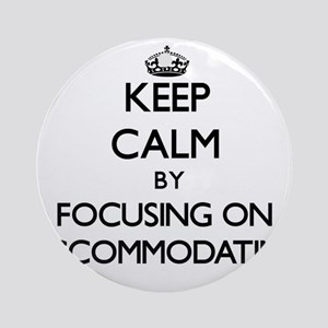 Keep Calm by focusing on Accommod Ornament (Round)
