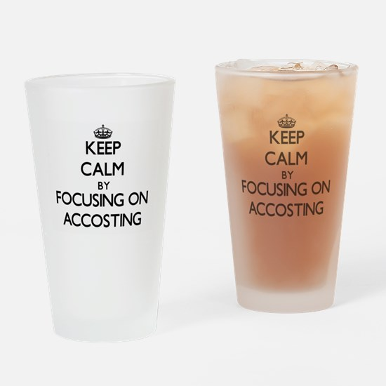 Keep Calm by focusing on Accosting Drinking Glass