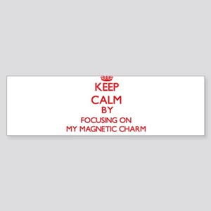 Keep Calm by focusing on My Magneti Bumper Sticker