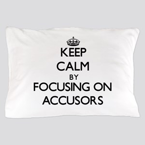 Keep Calm by focusing on Accusors Pillow Case