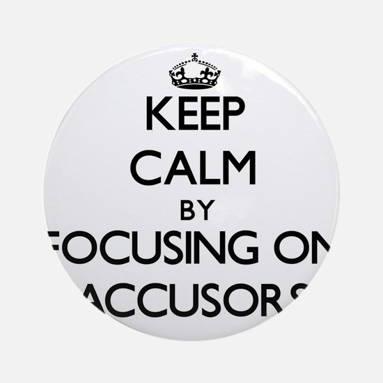 Keep Calm by focusing on Accusors Ornament (Round)