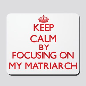 Keep Calm by focusing on My Matriarch Mousepad
