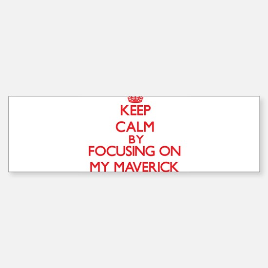 Keep Calm by focusing on My Maveric Bumper Bumper Bumper Sticker