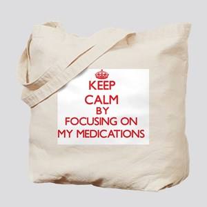 Keep Calm by focusing on My Medications Tote Bag