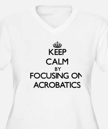 Keep Calm by focusing on Acrobat Plus Size T-Shirt