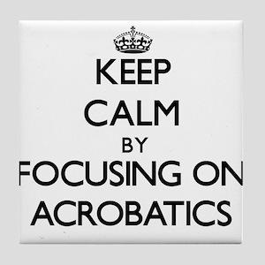 Keep Calm by focusing on Acrobatics Tile Coaster