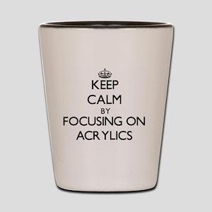 Keep Calm by focusing on Acrylics Shot Glass