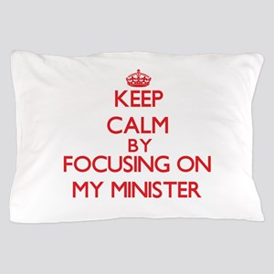 Keep Calm by focusing on My Minister Pillow Case