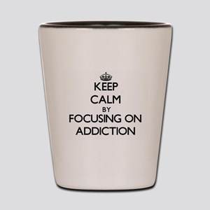 Keep Calm by focusing on Addiction Shot Glass