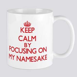 Keep Calm by focusing on My Namesake Mugs