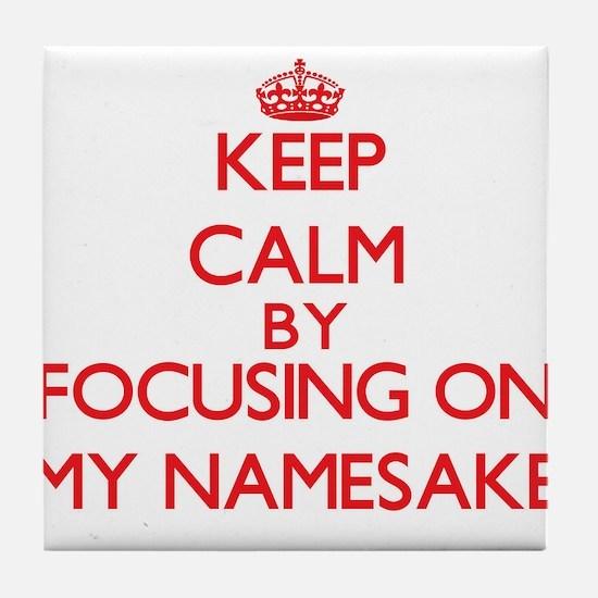 Keep Calm by focusing on My Namesake Tile Coaster