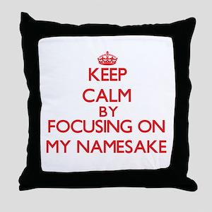 Keep Calm by focusing on My Namesake Throw Pillow