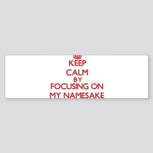 Keep Calm by focusing on My Namesak Bumper Sticker