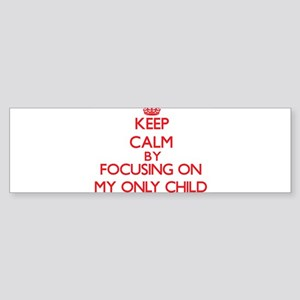 Keep Calm by focusing on My Only Ch Bumper Sticker
