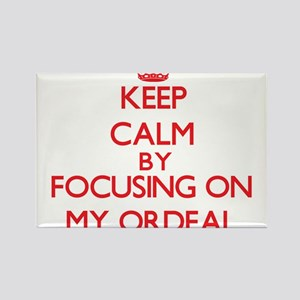 Keep Calm by focusing on My Ordeal Magnets