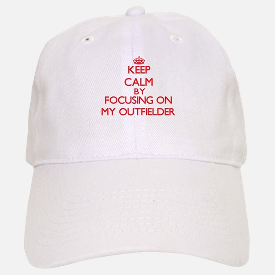 Keep Calm by focusing on My Outfielder Baseball Baseball Cap