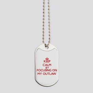 Keep Calm by focusing on My Outlaw Dog Tags