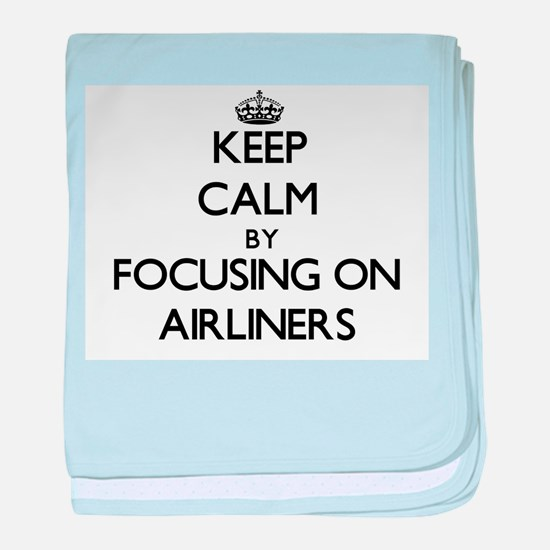 Keep Calm by focusing on Airliners baby blanket