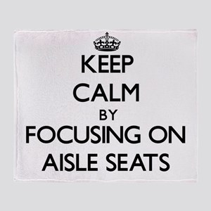 Keep Calm by focusing on Aisle Seats Throw Blanket
