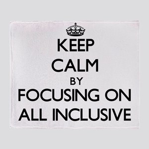 Keep Calm by focusing on All Inclusi Throw Blanket