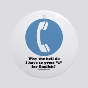 Why do I have to press 1 for English? Ornament (Ro