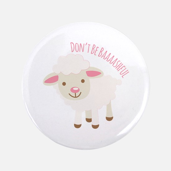 "Don't Be Baaaashful 3.5"" Button"