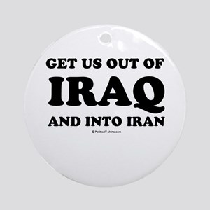 Get us out of Iraq, and into Iran Ornament (Round)