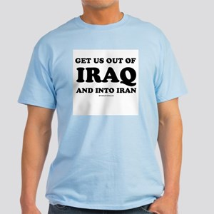 Get us out of Iraq, and into Iran Light T-Shirt