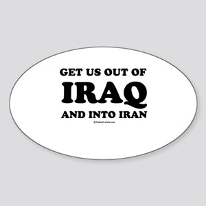 Get us out of Iraq, and into Iran Oval Sticker