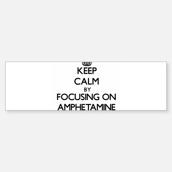 Keep Calm by focusing on Amphetamin Bumper Bumper Bumper Sticker